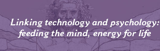 Linking technology and psychology: feeding the mind, energy for life